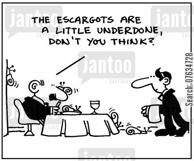 escargots cartoon humor: The escargots are a little underdone.