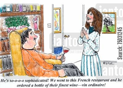 translation cartoon humor: 'He's so-o-o-o sophisticated! We went to this French restaurant and he ordered a bottle of their finest wine--vin ordinaire!'