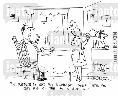 alphabetti spagetti cartoon humor: 'I refuse to eat my alphabet soup until you get rid of the m, s and g.'