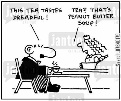 mix ups cartoon humor: 'This tea tastes dreadful.' - 'Tea? That's peanut butter soup.'
