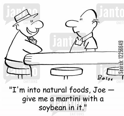soy cartoon humor: 'I'm into natural foods, Joe -- give me a martini with a soybean in it.'