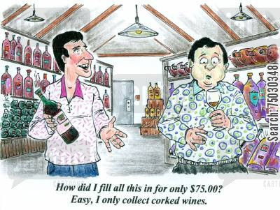 consume cartoon humor: 'How did I fill all this in for only $75.00? Easy, I only collect corked wines.'