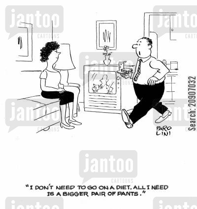 clothes size cartoon humor: 'I don't need to go on a diet. All I need is a bigger pair of pants.'