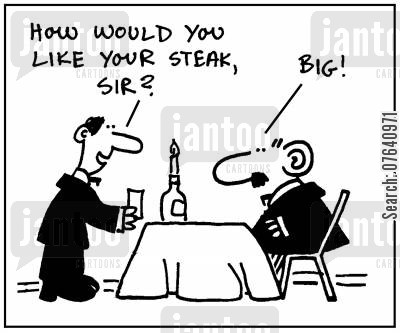 steak houses cartoon humor: 'How would you like your steak, sir?' - 'Big.'