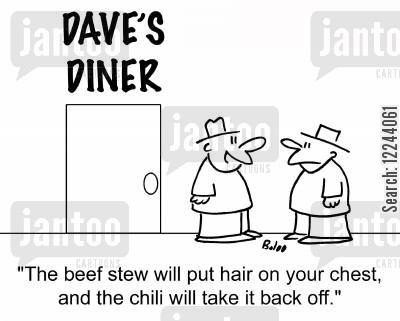 stew cartoon humor: 'The beef stew will put hair on your chest, and the chili will take it back off.'