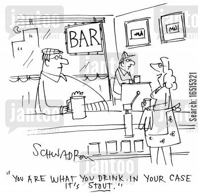 stout drinker cartoon humor: 'You are what you drink. In your case it's stout.'