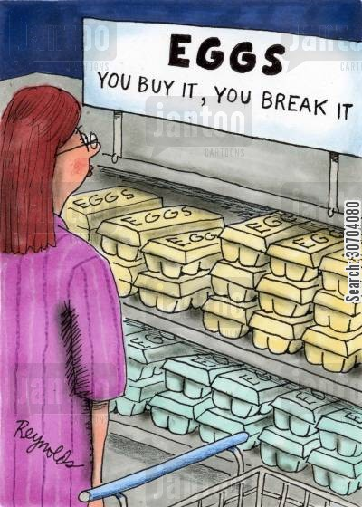supermarket sign cartoon humor: Eggs - You break it you buy it.