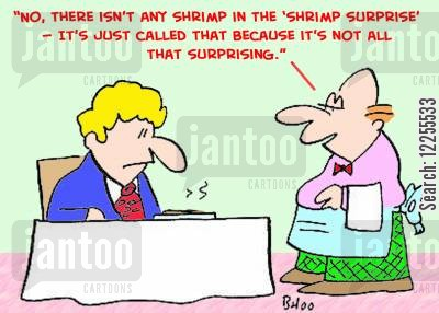 shrimp cartoon humor: 'No, there isn't any shrimp in the 'Shrimp Surprise' -- It's just called that because it's not all that surprising.'