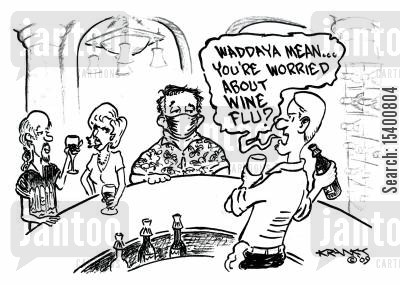 sicknesses cartoon humor: 'Waddaya mean.. you're worried about wine flu?'