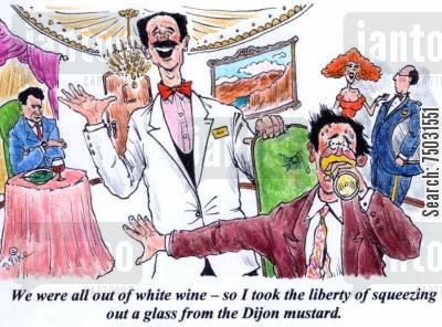 dijon cartoon humor: 'We were all out of white wine - so I took the liberty of squeezing out a glass from the Dijon mustard.'
