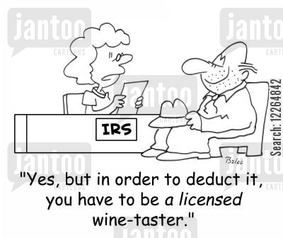 deduct cartoon humor: IRS, 'Yes, but in order to deduct it, you have to be a LICENSED wine-taster.'