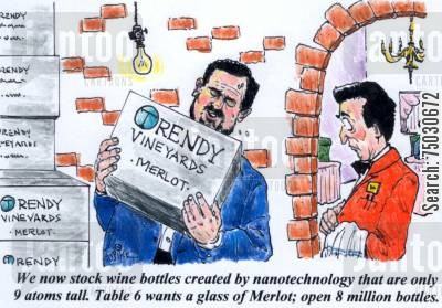 nano cartoon humor: 'We now stock wine bottles created by nanotechnology that are only 9 atoms tall. Table 6 wants a glass of merlot; open 8 million bottles.'
