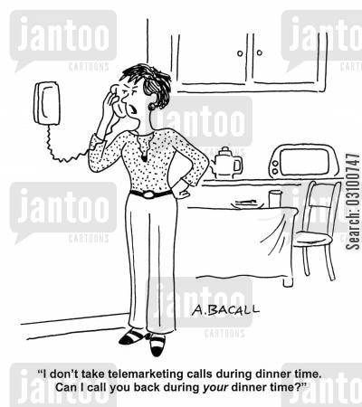 annoyed cartoon humor: 'I don't take telemarketing calls during dinner time. Can I call you back during your dinner time?'