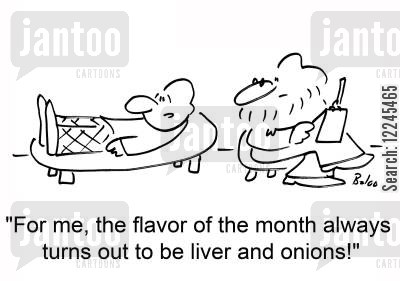 onions cartoon humor: 'For me, the flavor of the month always turns out to be liver and onions!'