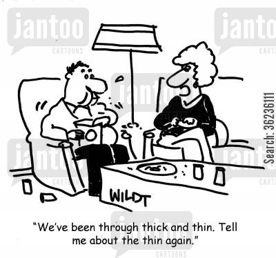 thick cartoon humor: 'We've been through thick and thin. Tell me about the thin again.'