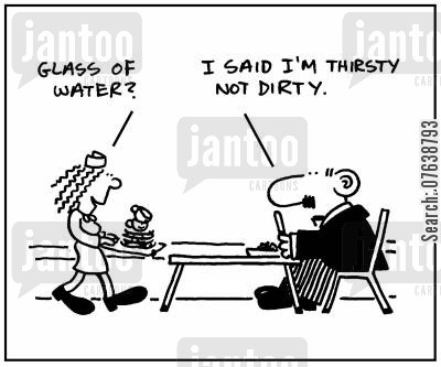 thirstiness cartoon humor: 'Glass of water?' - 'I said I'm thirsty not dirty.'