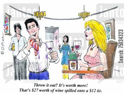stain cartoon humor: 'Throw it out? It's worth more! That's $27 worth of wine spilled onto a $12 tie.'