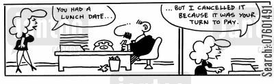 lunch dates cartoon humor: 'You had a lunch date, but I cancelled it because it was your turn to pay.'