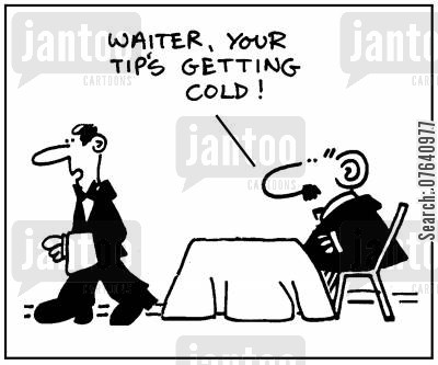 delaying cartoon humor: 'Waiter, your tip's getting cold.'