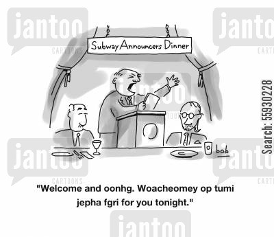 announcement cartoon humor: Unintelligible speaker at Subway Announcers Dinner.