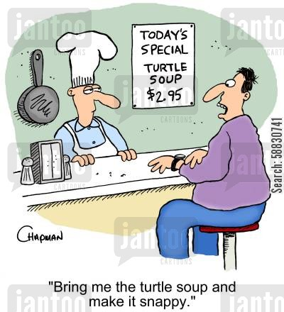 snapping cartoon humor: 'Bring me the turtle soup and make it snappy.'