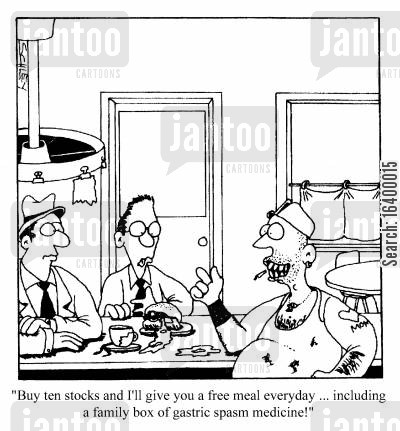 inducement cartoon humor: Buy ten stocks and I'll give you a free meal every day...including a family box of gastric spasm medicine!