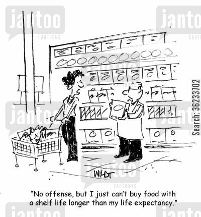 super market cartoon humor: no offence, but I just can't buy food with a shelf life longer than my life expectancy.