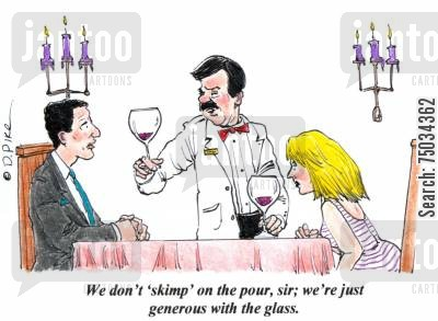 generous cartoon humor: 'We don't 'skimp' on the pour, sir; we're just generous with the glass.'
