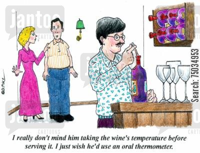 thermometer cartoon humor: 'I really don't mind him taking the wine's temperature before serving it. I just wish he'd use an oral thermometer.'