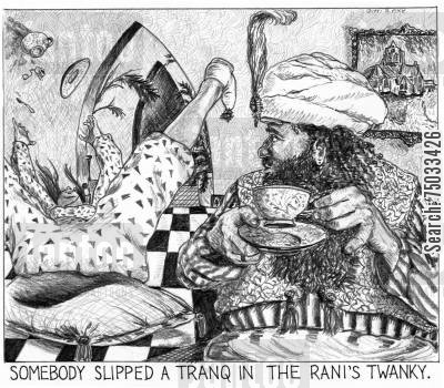 literary cartoon humor: 'Somebody slipped a tranq in the rani's twanky.'
