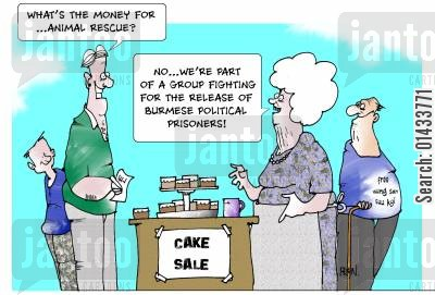 cake sales cartoon humor: What's the money for? Animal rescue? No, we're part of a group fighting for the release of Burmese political prisoners.