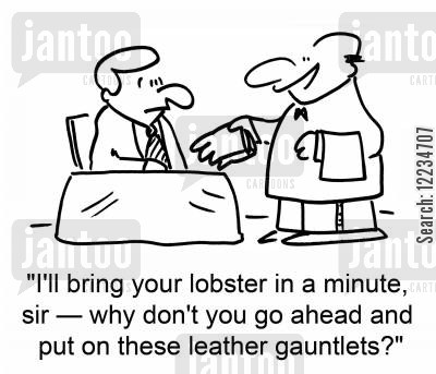 minute cartoon humor: 'I'll bring your lobster in a minute, sir -- why don't you go ahead and put on these leather gauntlets?'