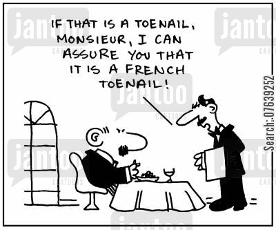 french restaurant cartoon humor: 'If that is a toenail Monsieur, I can assure you that it is a French toenail.'