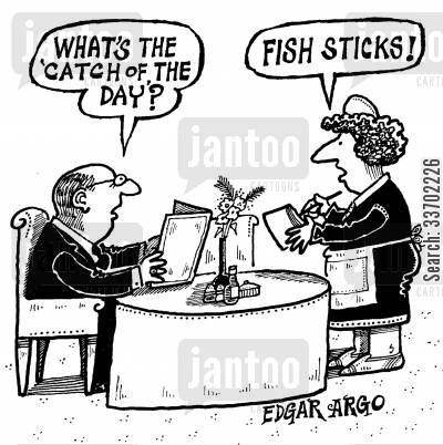 fish sticks cartoon humor: 'What's the 'catch of the day'?'