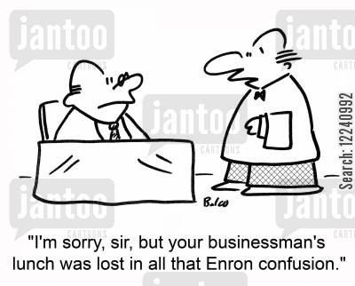 enron cartoon humor: 'I'm sorry, sir, but your businessman's lunch was lost in all that Enron confusion.'