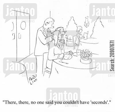 cried cartoon humor: 'There, there, no one said you couldn't have 'seconds'.'