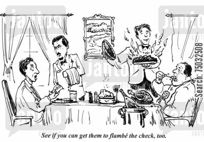 flambe cartoon humor: 'See if you can get them to flambe the check, too.'
