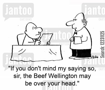 food selection cartoon humor: 'If you don't mind my saying so, sir, the Beef Wellington may be over your head.'