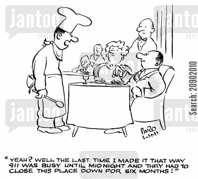 tempremental chef cartoon humor: 'Yeah? Well, the last time I made it that way 911 was busy until midnight and they had to clsoe this place down for six months!'