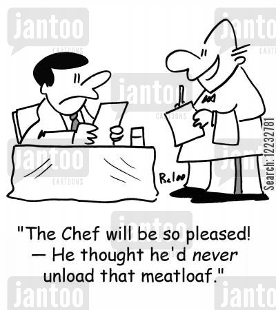 meatloaves cartoon humor: 'The chef will be so pleased! — he thought he'd never unload that meatloaf!'