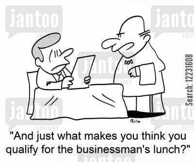 qualify cartoon humor: 'And just what makes you think you qualify for the businessman's lunch?'