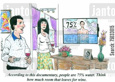 fact cartoon humor: 'According to this documentary, people are 75 water. Think how much room that leaves for wine.'