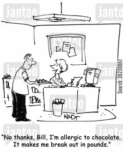 refusing chocolate cartoon humor: No thanks, Bill, I'm allergic to chocolate. It makes me break out in pounds.