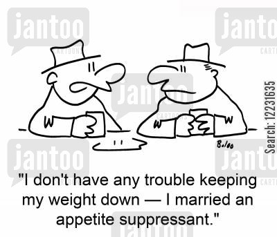 suppressant cartoon humor: 'I don't have any trouble keeping my weight down — I married an appetite suppressant.'