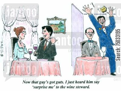 guts cartoon humor: 'Now that guy's got guts. I just heard him say 'surprise me' to the wine steward.'