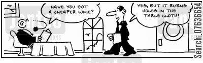 cheap wine cartoon humor: 'Yes, but it burns holes in the table cloth.'
