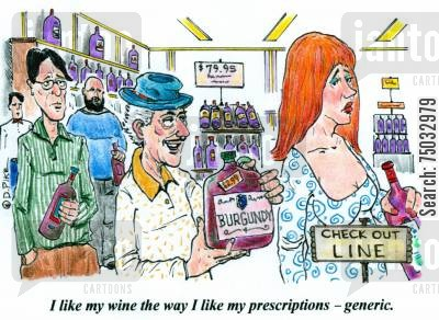 cheap wine cartoon humor: 'I like my wine the way I like my prescriptions - generic.'