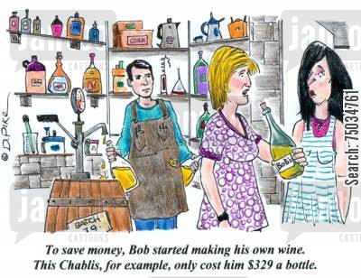 cellar cartoon humor: 'To save money, Bob started making his own wine. This Chablis, for example, only cost him $329 a bottle.'