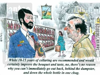 retailer cartoon humor: 'While 10-15 years of cellaring are recommended and would certainly improve the bouquet and taste, no, there'sno reason why you can't go out back, behind the dumpster and down the whole thing in 1 chug.'