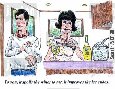 spoiled cartoon humor: 'To you, it spoils the wine; to me, it improves the ice cubes.'